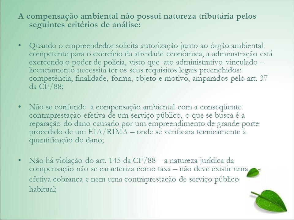 A compensação ambiental não possui natureza tributária pelos seguintes critérios de análise: Quando o empreendedor solicita autorização junto ao órgão