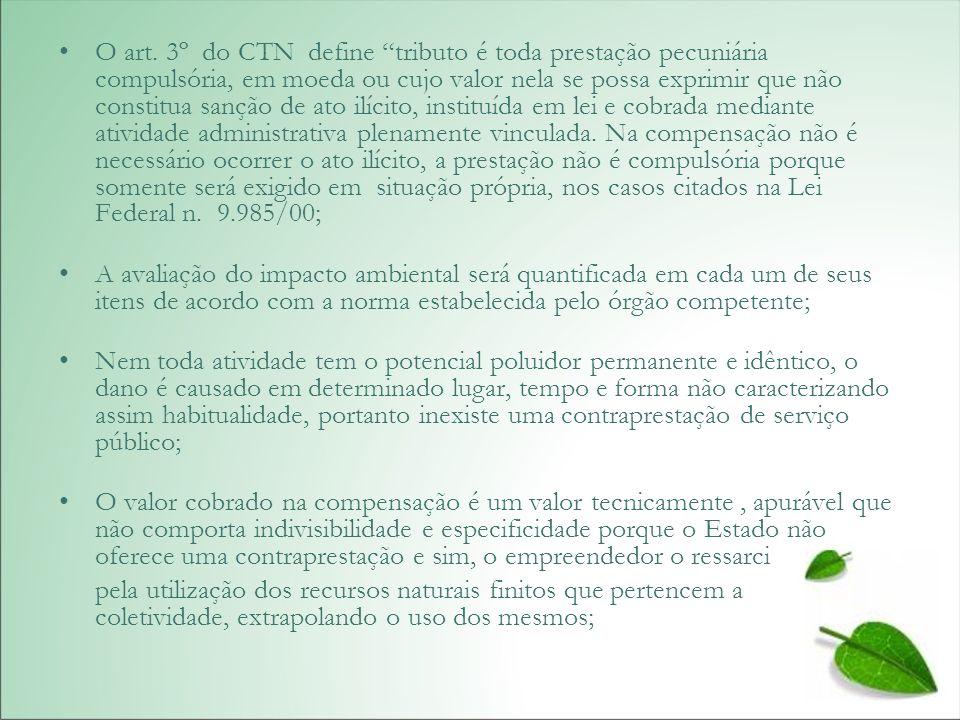 O art. 3º do CTN define tributo é toda prestação pecuniária compulsória, em moeda ou cujo valor nela se possa exprimir que não constitua sanção de ato