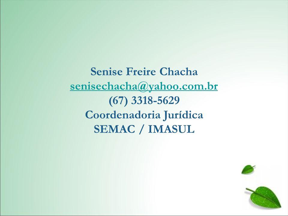 Senise Freire Chacha senisechacha@yahoo.com.br (67) 3318-5629 Coordenadoria Jurídica SEMAC / IMASUL