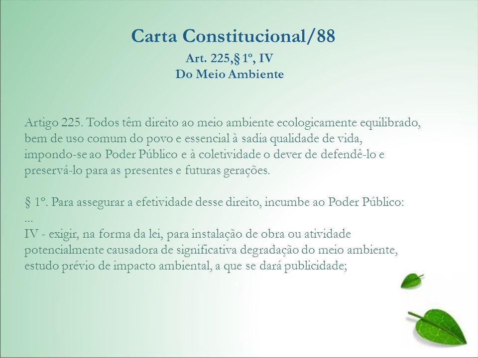 Carta Constitucional/88 Art. 225,§ 1º, IV Do Meio Ambiente Artigo 225. Todos têm direito ao meio ambiente ecologicamente equilibrado, bem de uso comum