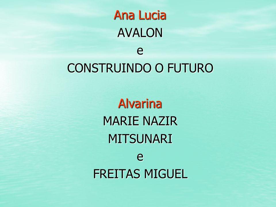 Ana Lucia AVALONe CONSTRUINDO O FUTURO Alvarina MARIE NAZIR MITSUNARIe FREITAS MIGUEL