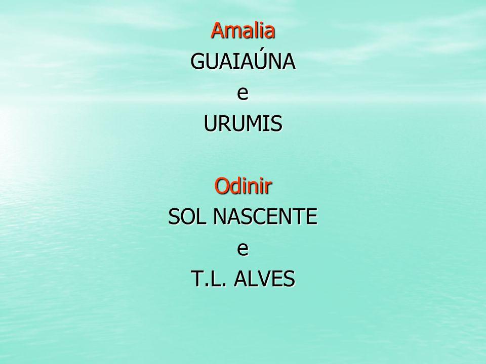 AmaliaGUAIAÚNAeURUMISOdinir SOL NASCENTE e T.L. ALVES