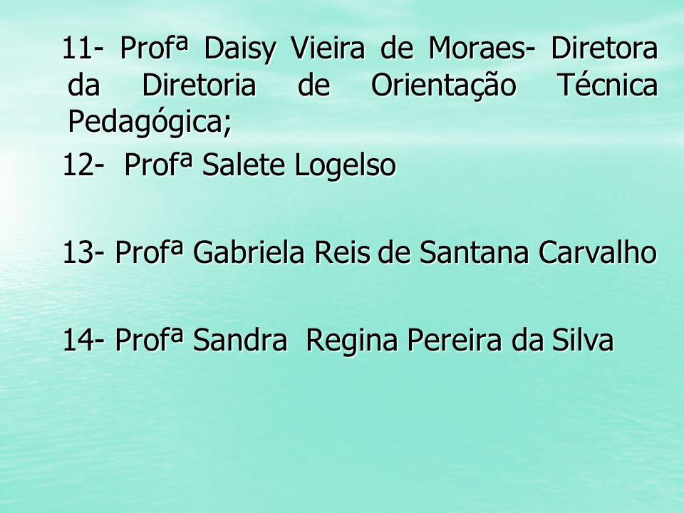 11- Profª Daisy Vieira de Moraes- Diretora da Diretoria de Orientação Técnica Pedagógica; 11- Profª Daisy Vieira de Moraes- Diretora da Diretoria de O