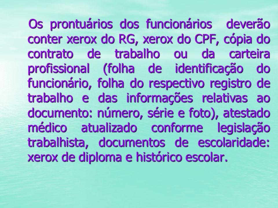 Os prontuários dos funcionários deverão conter xerox do RG, xerox do CPF, cópia do contrato de trabalho ou da carteira profissional (folha de identifi