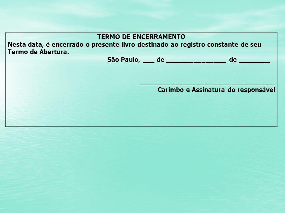 TERMO DE ENCERRAMENTO Nesta data, é encerrado o presente livro destinado ao registro constante de seu Termo de Abertura. São Paulo, ___ de ___________