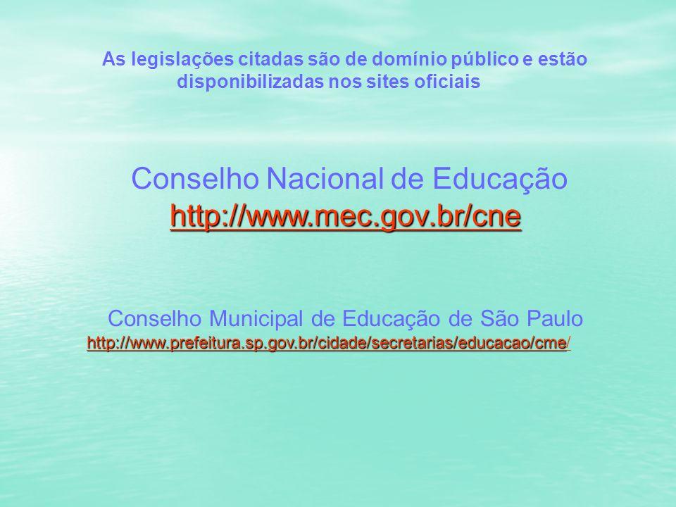 As legislações citadas são de domínio público e estão disponibilizadas nos sites oficiais Conselho Nacional de Educação http://www.mec.gov.br/cne http