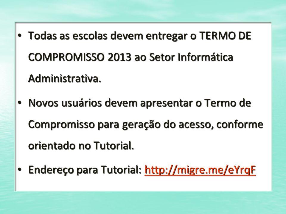Todas as escolas devem entregar o TERMO DE COMPROMISSO 2013 ao Setor Informática Administrativa. Todas as escolas devem entregar o TERMO DE COMPROMISS