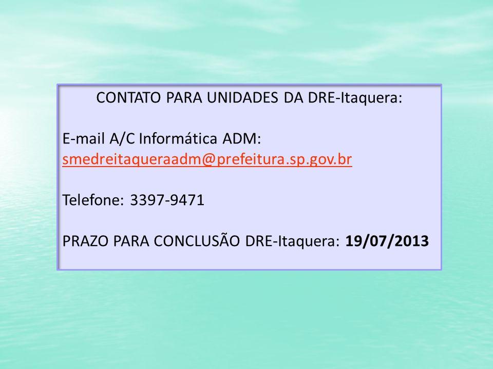 CONTATO PARA UNIDADES DA DRE-Itaquera: E-mail A/C Informática ADM: smedreitaqueraadm@prefeitura.sp.gov.br smedreitaqueraadm@prefeitura.sp.gov.br Telef