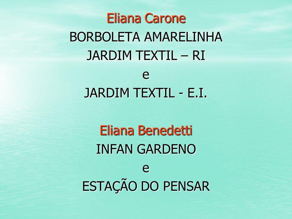 Eliana Carone BORBOLETA AMARELINHA JARDIM TEXTIL – RI e JARDIM TEXTIL - E.I. Eliana Benedetti INFAN GARDENO e ESTAÇÃO DO PENSAR