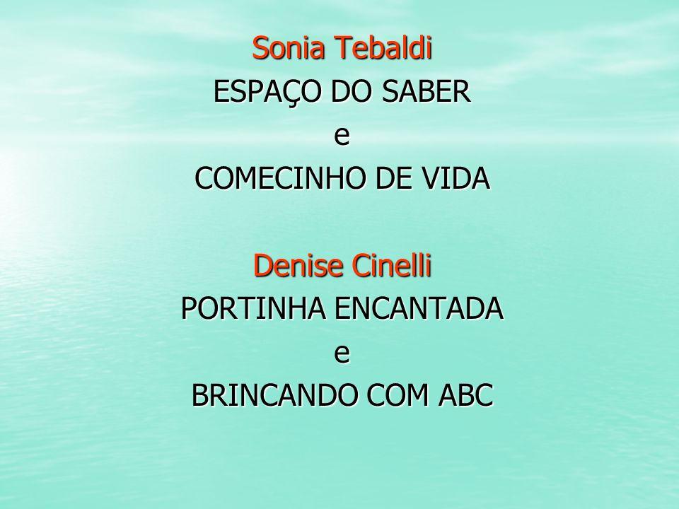 Sonia Tebaldi ESPAÇO DO SABER e COMECINHO DE VIDA Denise Cinelli PORTINHA ENCANTADA e BRINCANDO COM ABC