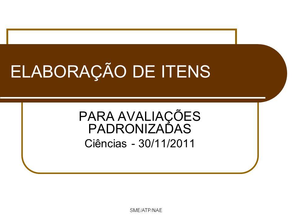 SME/ATP/NAE ELABORAÇÃO DE ITENS PARA AVALIAÇÕES PADRONIZADAS Ciências - 30/11/2011