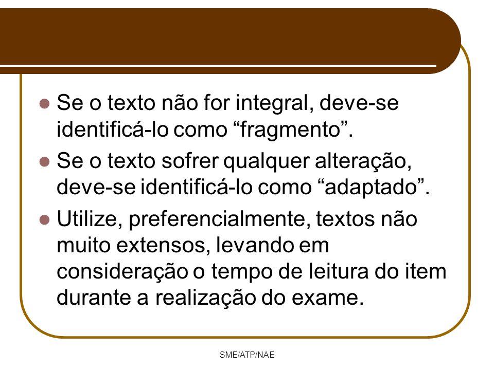 Se o texto não for integral, deve-se identificá-lo como fragmento. Se o texto sofrer qualquer alteração, deve-se identificá-lo como adaptado. Utilize,
