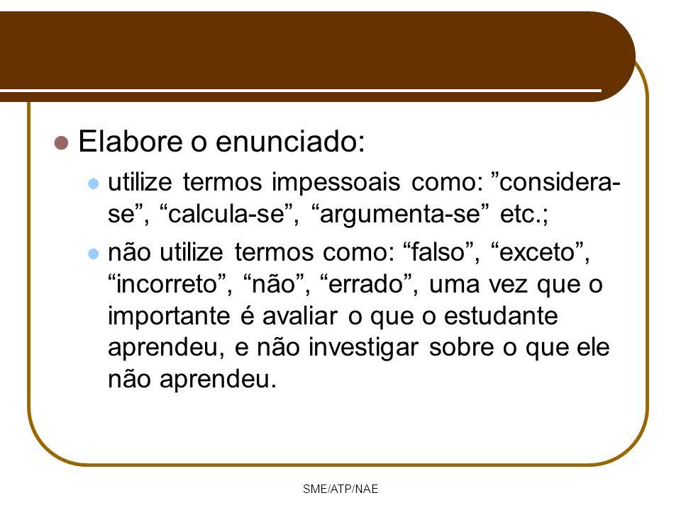 Elabore o enunciado: utilize termos impessoais como: considera- se, calcula-se, argumenta-se etc.; não utilize termos como: falso, exceto, incorreto,