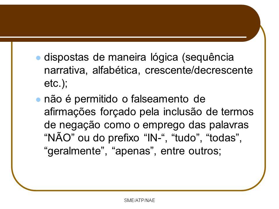 dispostas de maneira lógica (sequência narrativa, alfabética, crescente/decrescente etc.); não é permitido o falseamento de afirmações forçado pela in