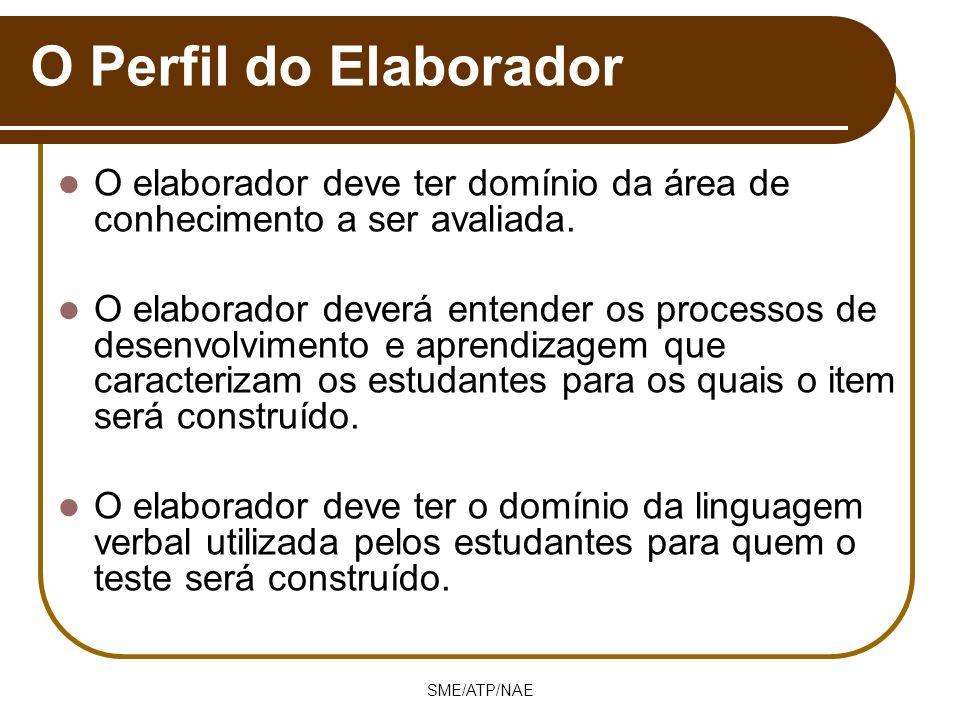 SME/ATP/NAE O Perfil do Elaborador O elaborador deve ter domínio da área de conhecimento a ser avaliada. O elaborador deverá entender os processos de