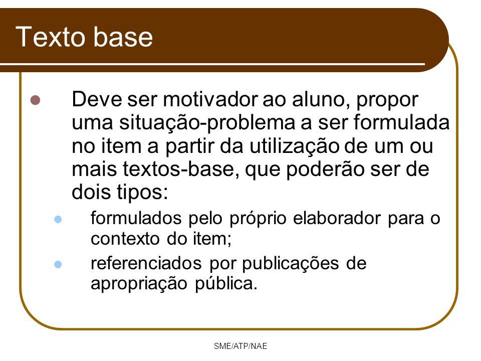 SME/ATP/NAE Texto base Deve ser motivador ao aluno, propor uma situação-problema a ser formulada no item a partir da utilização de um ou mais textos-b