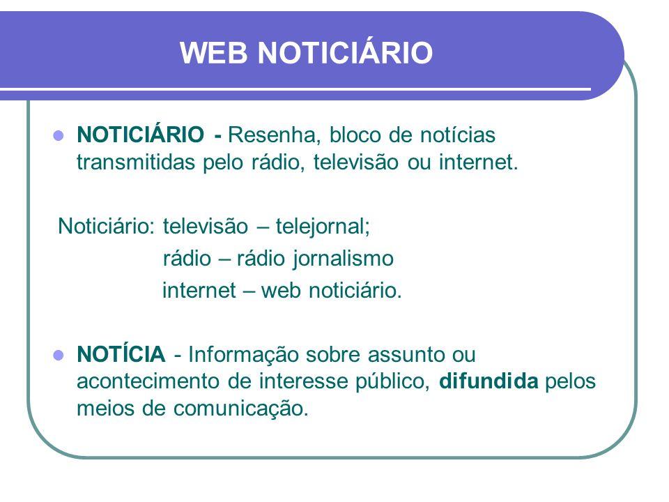 WEB NOTICIÁRIO NOTICIÁRIO - Resenha, bloco de notícias transmitidas pelo rádio, televisão ou internet. Noticiário: televisão – telejornal; rádio – rád
