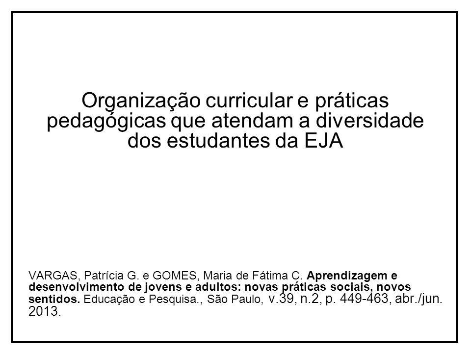 Organização curricular e práticas pedagógicas que atendam a diversidade dos estudantes da EJA VARGAS, Patrícia G. e GOMES, Maria de Fátima C. Aprendiz