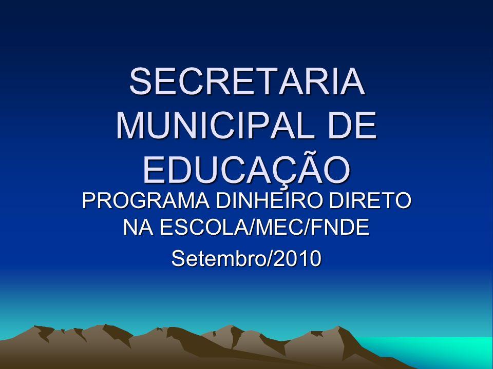 SECRETARIA MUNICIPAL DE EDUCAÇÃO PROGRAMA DINHEIRO DIRETO NA ESCOLA/MEC/FNDE Setembro/2010