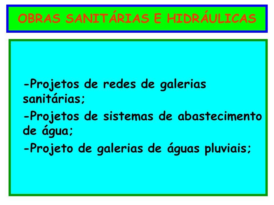 OBRAS SANITÁRIAS E HIDRÁULICAS -Projetos de redes de galerias sanitárias; -Projetos de sistemas de abastecimento de água; -Projeto de galerias de água