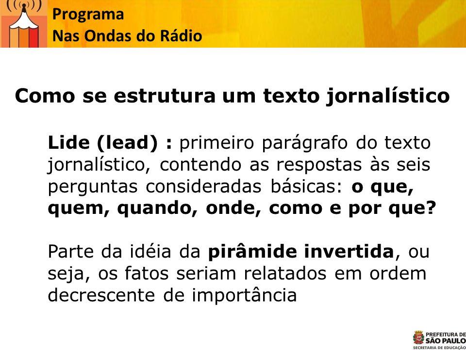 Programa Nas Ondas do Rádio Lide (lead) : primeiro parágrafo do texto jornalístico, contendo as respostas às seis perguntas consideradas básicas: o qu