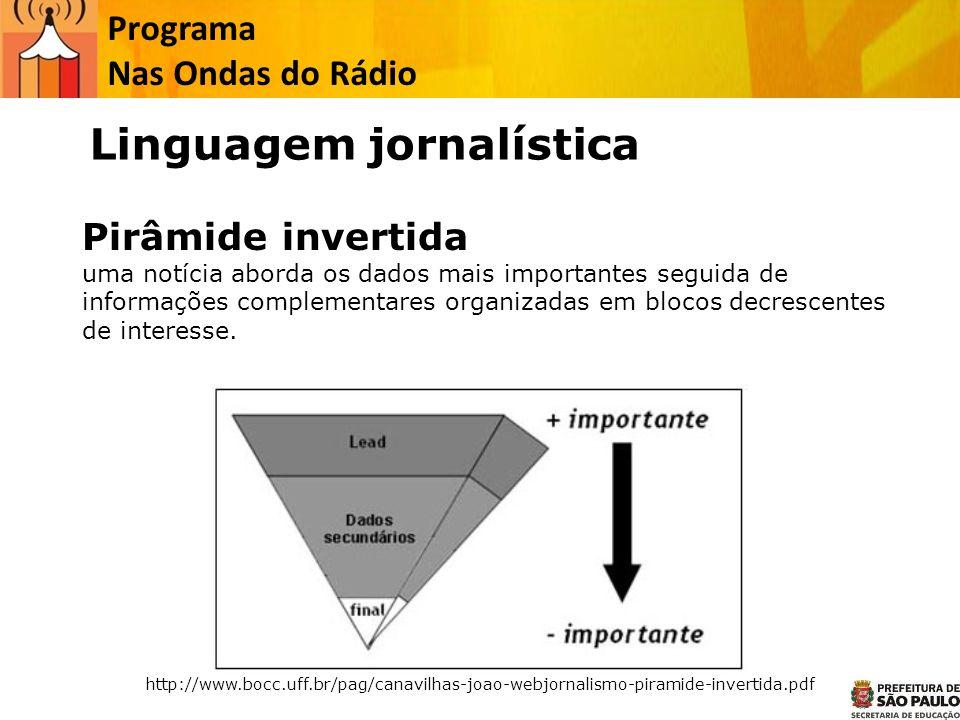 Programa Nas Ondas do Rádio Linguagem jornalística Pirâmide invertida uma notícia aborda os dados mais importantes seguida de informações complementar