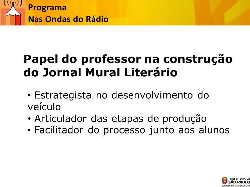 Programa Nas Ondas do Rádio Estrategista no desenvolvimento do veículo Articulador das etapas de produção Facilitador do processo junto aos alunos Pap