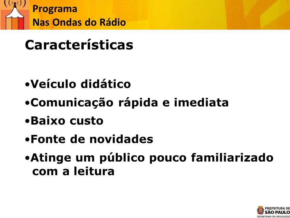 Programa Nas Ondas do Rádio Veículo didático Comunicação rápida e imediata Baixo custo Fonte de novidades Atinge um público pouco familiarizado com a