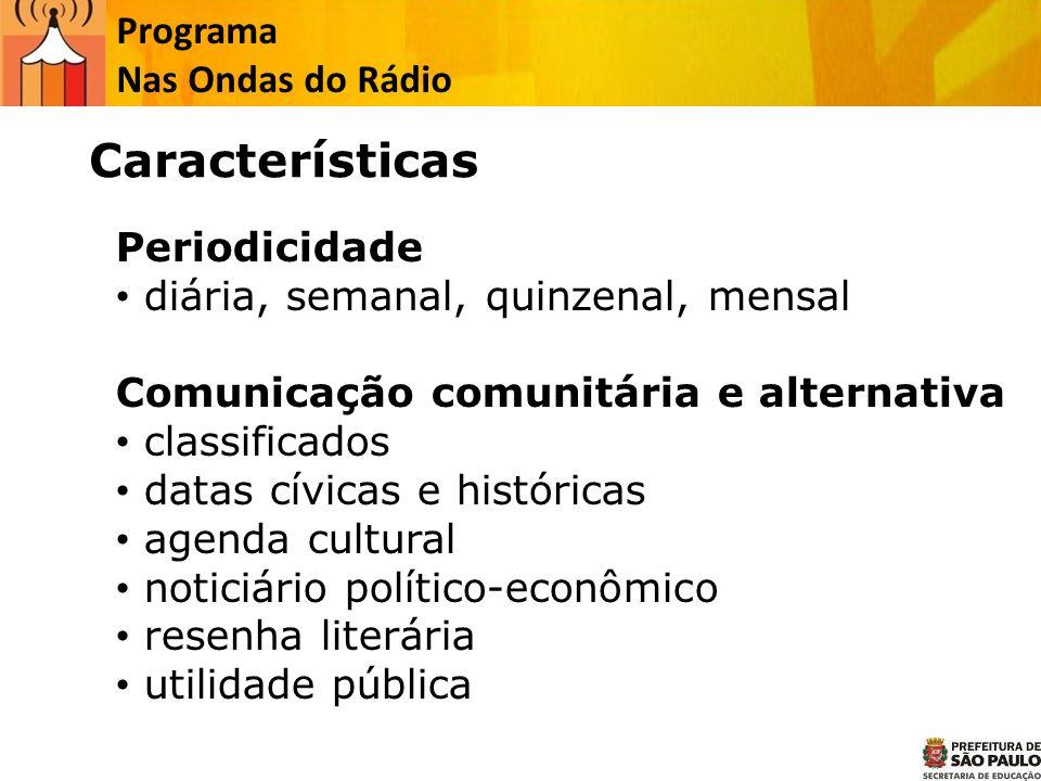 Programa Nas Ondas do Rádio Características Periodicidade diária, semanal, quinzenal, mensal Comunicação comunitária e alternativa classificados datas