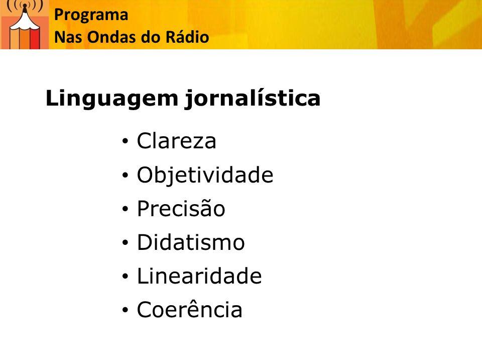 Programa Nas Ondas do Rádio Clareza Objetividade Precisão Didatismo Linearidade Coerência Linguagem jornalística