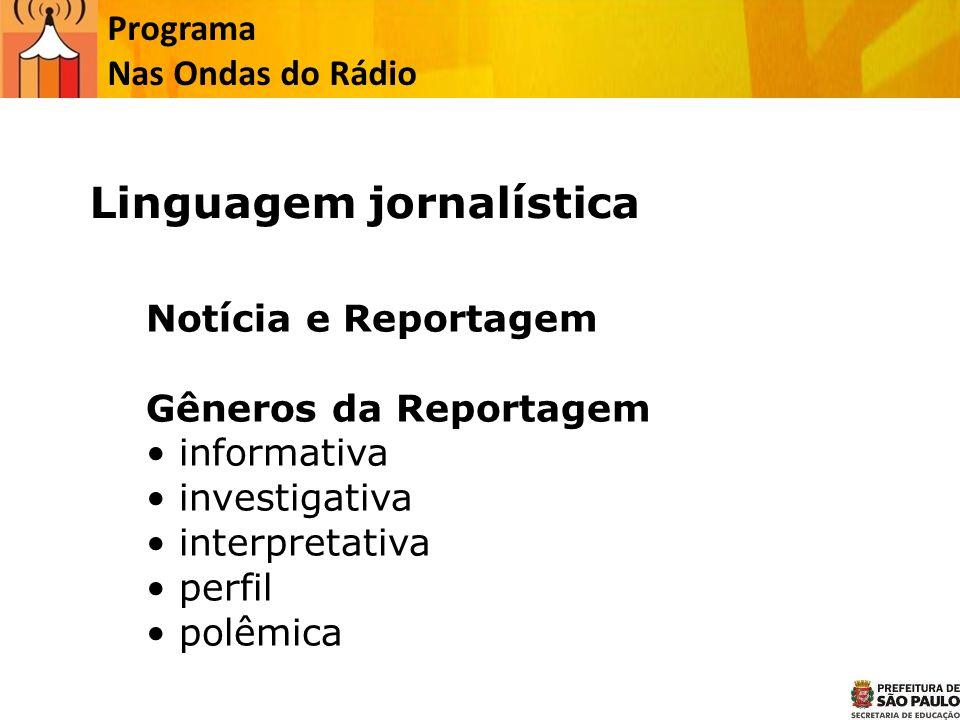 Programa Nas Ondas do Rádio Matérias podem ser: Reportagens Entrevista Artigo Crítica Serviços Editorial Anúncios Enquete Linguagem jornalística