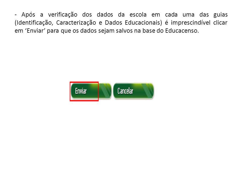 - Após a verificação dos dados da escola em cada uma das guias (Identificação, Caracterização e Dados Educacionais) é imprescindível clicar em Enviar