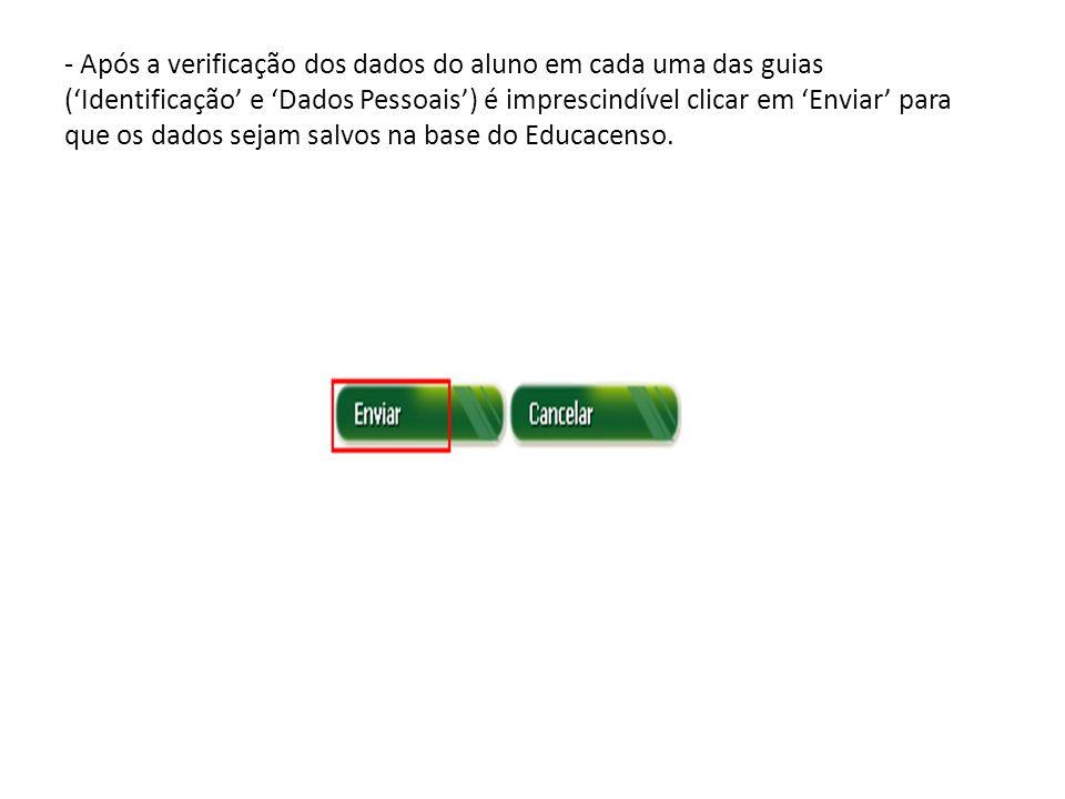 - Após a verificação dos dados do aluno em cada uma das guias (Identificação e Dados Pessoais) é imprescindível clicar em Enviar para que os dados sej