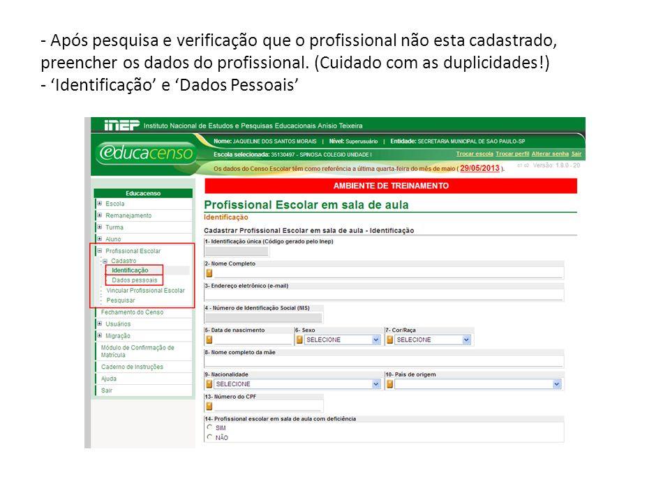 - Após pesquisa e verificação que o profissional não esta cadastrado, preencher os dados do profissional. (Cuidado com as duplicidades!) - Identificaç