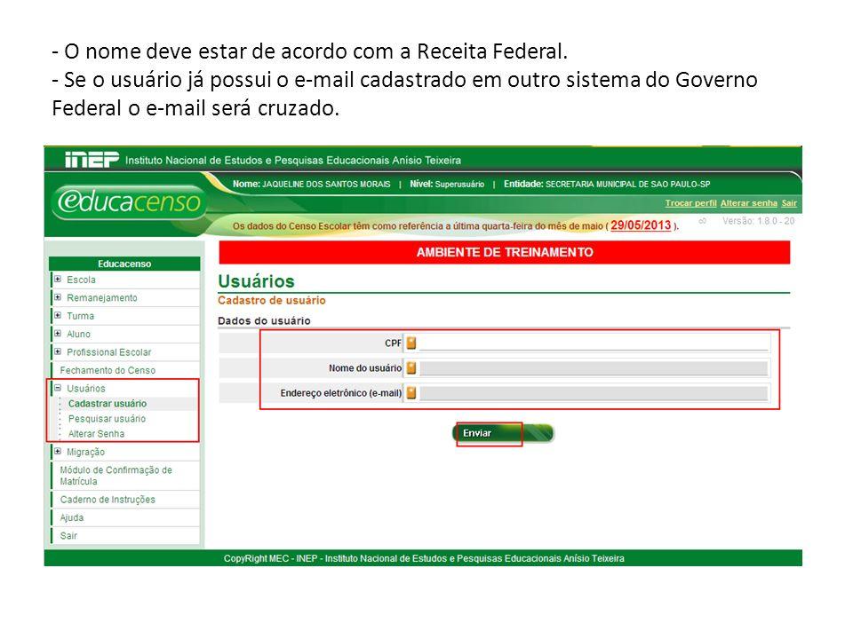 - O nome deve estar de acordo com a Receita Federal. - Se o usuário já possui o e-mail cadastrado em outro sistema do Governo Federal o e-mail será cr