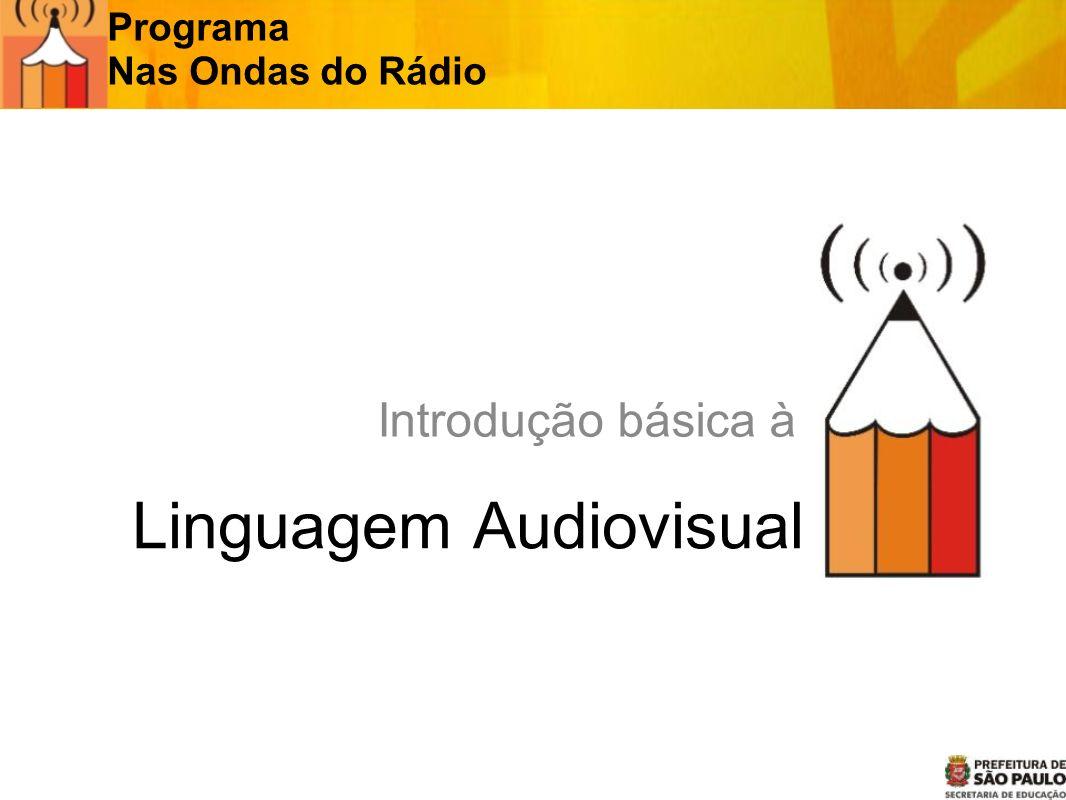 Linguagem Audiovisual Programa Nas Ondas do Rádio Introdução básica à