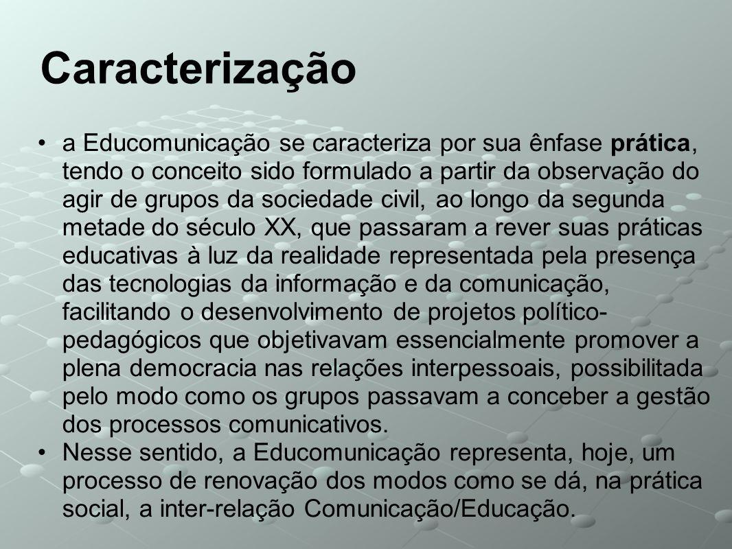 a Educomunicação se caracteriza por sua ênfase prática, tendo o conceito sido formulado a partir da observação do agir de grupos da sociedade civil, a