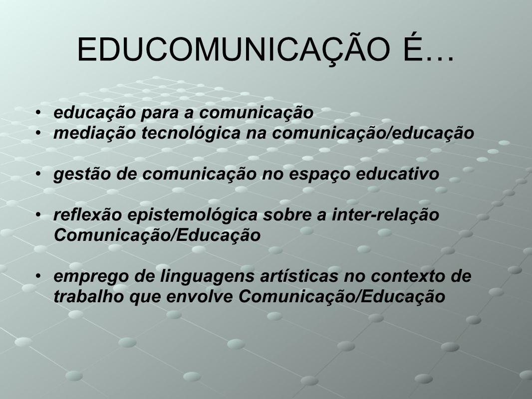 educação para a comunicação mediação tecnológica na comunicação/educação gestão de comunicação no espaço educativo reflexão epistemológica sobre a int