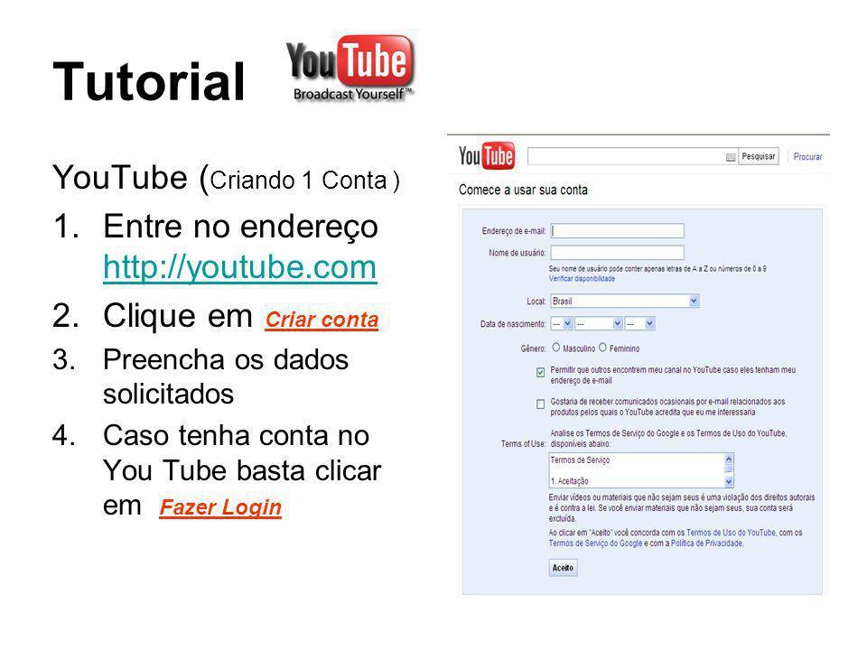 Tutorial YouTube ( Criando 1 Conta ) 1.Entre no endereço http://youtube.com http://youtube.com 2.Clique em Criar conta 3.Preencha os dados solicitados