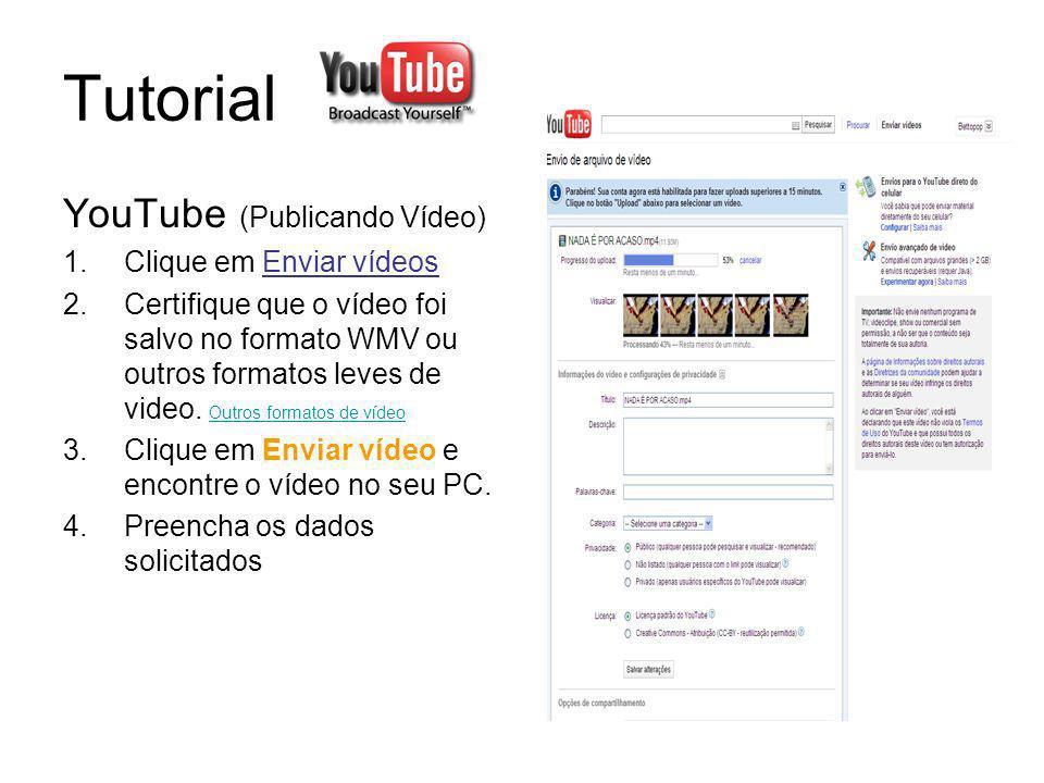 Tutorial YouTube (Publicando Vídeo) 1.Clique em Enviar vídeos 2.Certifique que o vídeo foi salvo no formato WMV ou outros formatos leves de video. Out
