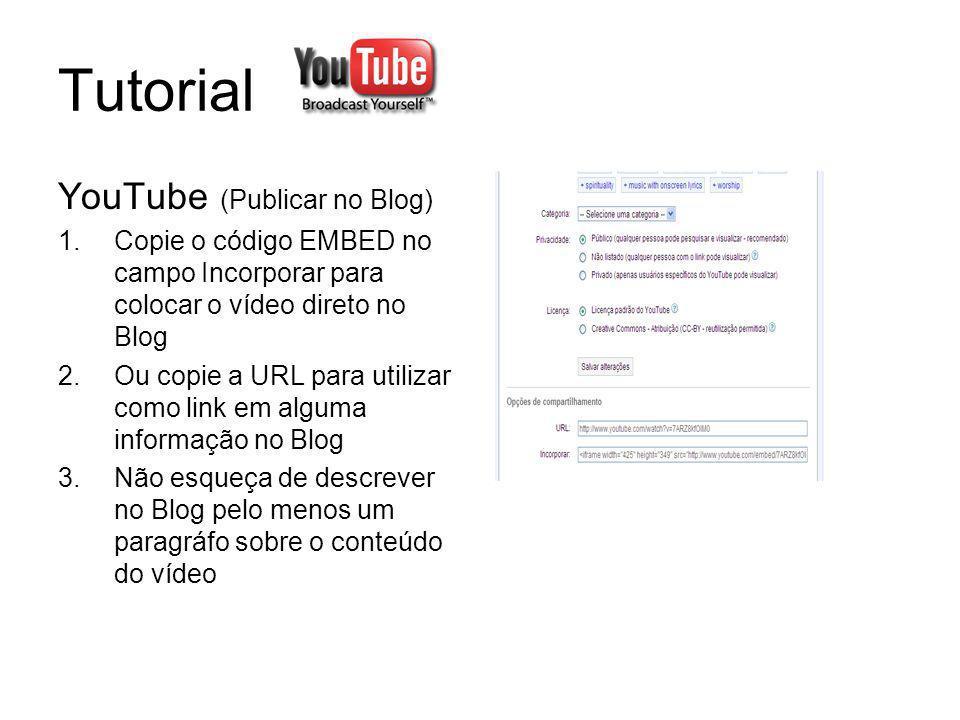 Tutorial YouTube (Publicar no Blog) 1.Copie o código EMBED no campo Incorporar para colocar o vídeo direto no Blog 2.Ou copie a URL para utilizar como