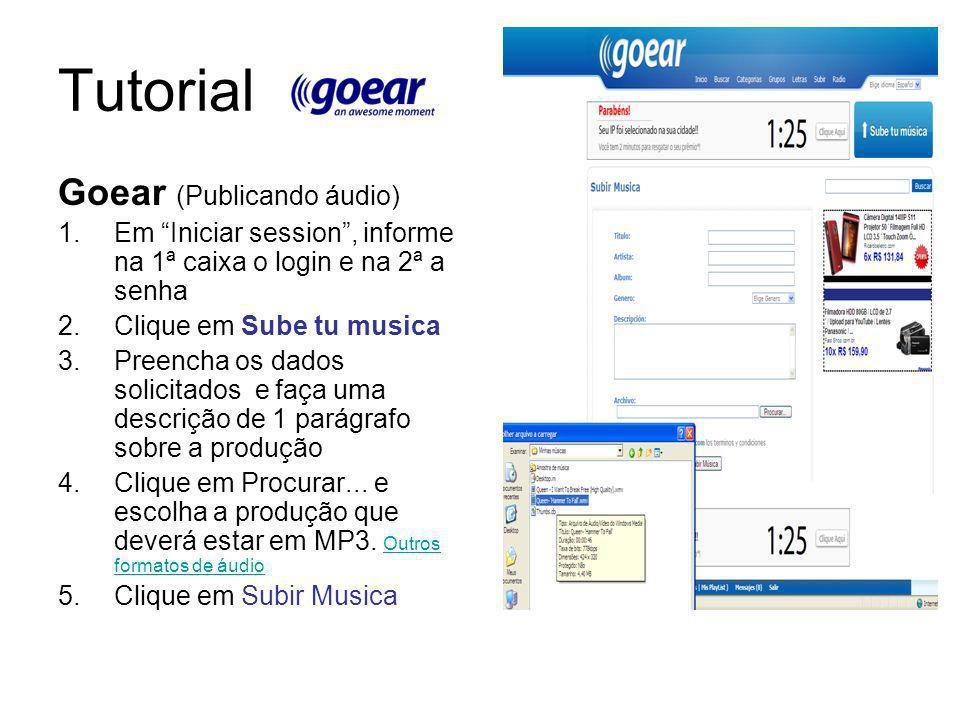 Tutorial Goear (Publicando áudio) 1.Em Iniciar session, informe na 1ª caixa o login e na 2ª a senha 2.Clique em Sube tu musica 3.Preencha os dados sol
