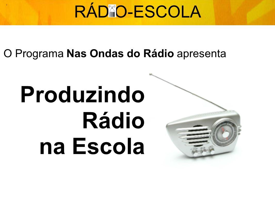 O Programa Nas Ondas do Rádio apresenta RÁD O-ESCOLA Produzindo Rádio na Escola