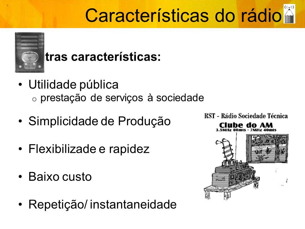 Outras características: Utilidade pública o prestação de serviços à sociedade Simplicidade de Produção Flexibilizade e rapidez Baixo custo Repetição/