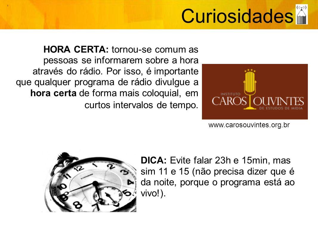 Curiosidades www.carosouvintes.org.br HORA CERTA: tornou-se comum as pessoas se informarem sobre a hora através do rádio. Por isso, é importante que q