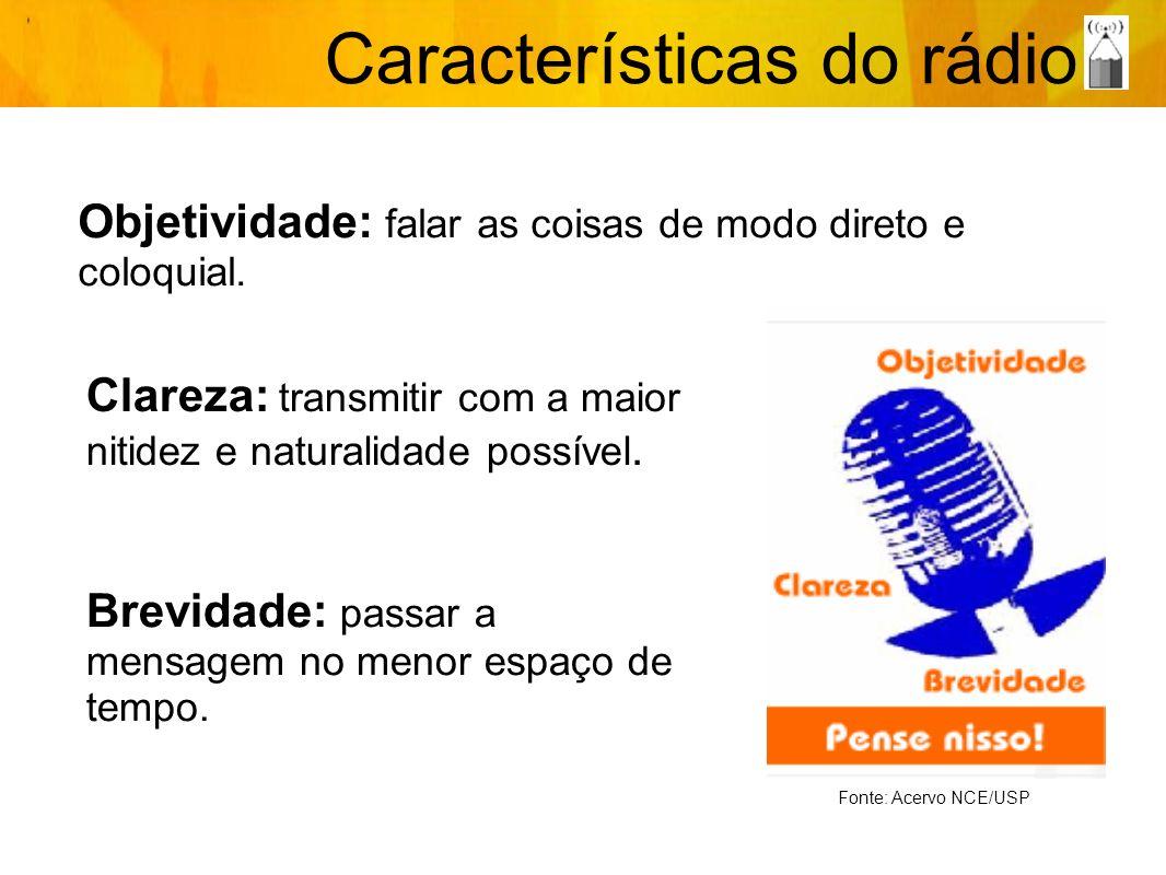 Características do rádio Objetividade: falar as coisas de modo direto e coloquial. Brevidade: passar a mensagem no menor espaço de tempo. Clareza: tra
