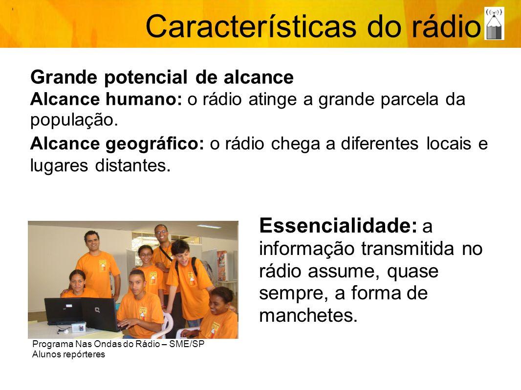 Outras características: Utilidade pública o prestação de serviços à sociedade Simplicidade de Produção Flexibilizade e rapidez Baixo custo Repetição/ instantaneidade Características do rádio