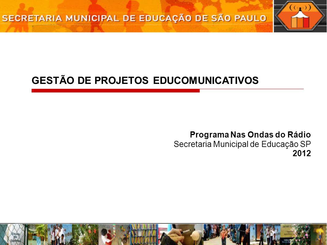 GESTÃO DE PROJETOS EDUCOMUNICATIVOS Programa Nas Ondas do Rádio Secretaria Municipal de Educação SP 2012