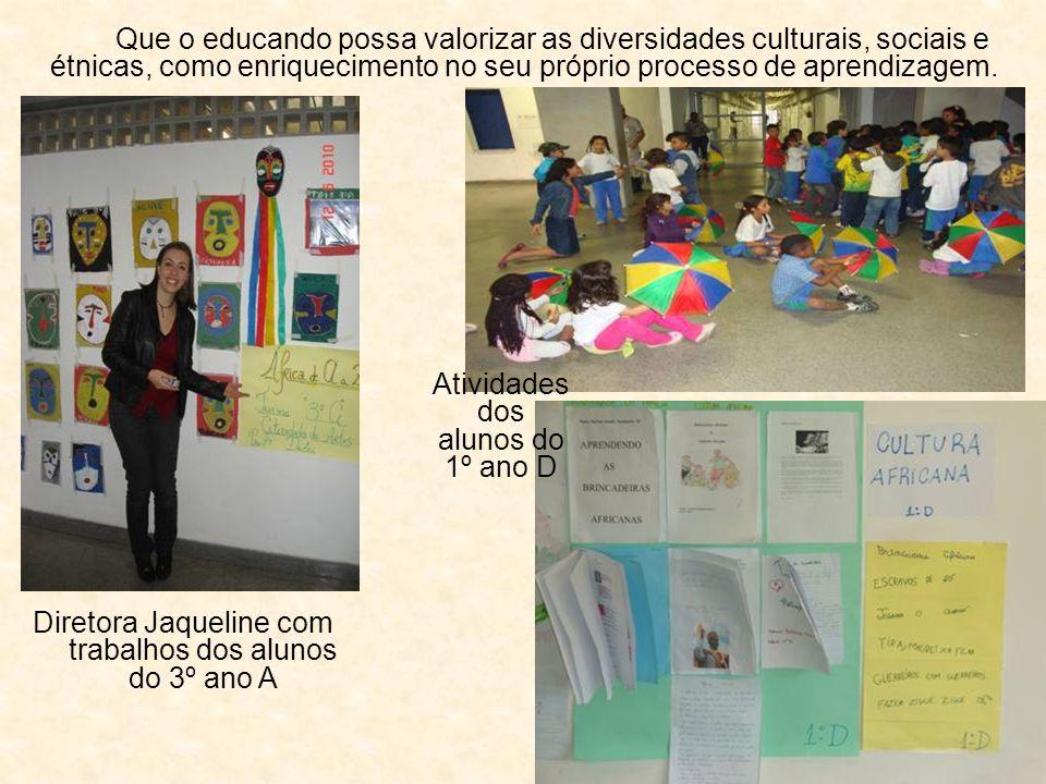 Que o educando possa valorizar as diversidades culturais, sociais e étnicas, como enriquecimento no seu próprio processo de aprendizagem. Diretora Jaq
