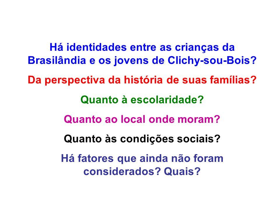 Há identidades entre as crianças da Brasilândia e os jovens de Clichy-sou-Bois? Da perspectiva da história de suas famílias? Quanto à escolaridade? Qu